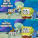 Talk to 2020 | DO YOU WANT TO WEAR A MASK 2020 2021 THEN STAY QUARANITINE 2020 2021 | image tagged in memes,talk to spongebob | made w/ Imgflip meme maker