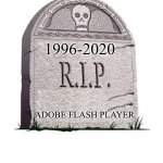 RIP | 1996-2020 ADOBE FLASH PLAYER | image tagged in rip | made w/ Imgflip meme maker