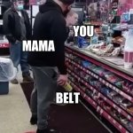 twisted belt | MAMA YOU BELT | image tagged in twisted tea | made w/ Imgflip meme maker