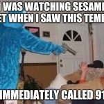 I got really scared | I WAS WATCHING SESAME STREET WHEN I SAW THIS TEMPLATE. I IMMEDIATELY CALLED 911 | image tagged in cursed cookie monster,memes | made w/ Imgflip meme maker