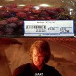 Those are grapes, not bacon strips. | image tagged in anakin liar,bacon,funny,you had one job,memes,grapes | made w/ Imgflip meme maker