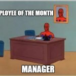 Spiderman Computer Desk Meme | EMPLOYEE OF THE MONTH MANAGER | image tagged in memes,spiderman computer desk,spiderman | made w/ Imgflip meme maker