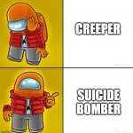 Among us Drake | CREEPER SUICIDE BOMBER | image tagged in minecraft,among us,drake | made w/ Imgflip meme maker