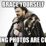 Winter Is Coming | BRACE YOURSELF CAMPING PHOTOS ARE COMING | image tagged in winter is coming | made w/ Imgflip meme maker