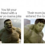 Hulk angry then realizes he's wrong | You hit your friend with a killer yo mama joke Their mom just entered the room | image tagged in hulk angry then realizes he's wrong | made w/ Imgflip meme maker