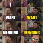 MENDING | I I WANT WANT MENDING MENDING I WANT MENDING YOU WANT A CARROT | image tagged in friends joey teached french,minecraft | made w/ Imgflip meme maker