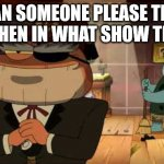 Frog Soos | CAN SOMEONE PLEASE TELL ME WHEN IN WHAT SHOW THIS IS | image tagged in frog soos,gravity falls | made w/ Imgflip meme maker