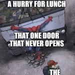 Bus Lunch Meme | EVERYONE IN A HURRY FOR LUNCH THAT ONE DOOR THAT NEVER OPENS THE TEACHER | image tagged in spider-man bus,memes | made w/ Imgflip meme maker