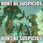 dont be suspisios | DONT BE SUSPICIOS DONT BE SUSPICIOS | image tagged in lynels | made w/ Imgflip meme maker