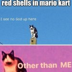 Mario Kart | When you can dodge red shells in mario kart | image tagged in hail pole cat | made w/ Imgflip meme maker