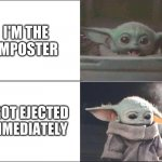 Title | I'M THE IMPOSTER I GOT EJECTED IMMEDIATELY | image tagged in baby yoda happy then sad,among us,among us ejected,impostor,memes,baby yoda | made w/ Imgflip meme maker