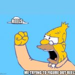 IG Reels | REELS ME TRYING TO FIGURE OUT REELS | image tagged in old man yells at cloud | made w/ Imgflip meme maker