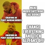 You can't stop me | MAKE MOVIE ANYTHING LIKE BOOKS CHANGE EVERYTHING AND TICK ALL FANS OFF CREATORS OF PERCY JACKSON MOVIES CREATORS OF PERCY JACKSON MOVIES | image tagged in drake blank,percy jackson,memes | made w/ Imgflip meme maker