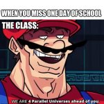 when you miss one day of school | WHEN YOU MISS ONE DAY OF SCHOOL THE CLASS: WE ARE | image tagged in school,i am 4 parallel universes ahead of you | made w/ Imgflip meme maker