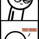 Comments in a nutshell | YOU SUCK | image tagged in 3251 upvotes | made w/ Imgflip meme maker