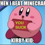 what people are like when u beat minecraft | WHEN I BEAT MINECRAFT: KIRBY KID: | image tagged in kirby says you suck | made w/ Imgflip meme maker
