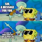 Talk To Spongebob | SIR, A MESSAGE FOR YOU. IT'S FROM THE FORMAL HERMIT NEXT DOOR, SO SHOULD I TAKE YOUR SUNGLASSES BACK? | image tagged in memes,talk to spongebob | made w/ Imgflip meme maker
