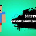 Shitass in SSBU | Shitass wants to kill you when you don't speedrun. | image tagged in everyone joins the battle,super smash bros,minecraft | made w/ Imgflip meme maker