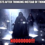 Feminists thinking | FEMINISTS AFTER THINKING INSTEAD OF THINKQUEEN NOOOOOOO!!! | image tagged in darth vader no,thinking,king,queen,memes,triggered feminist | made w/ Imgflip meme maker