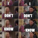 Friends Joey teached french | I I DON'T DON'T KNOW KNOW HOW TO USE THIS TEMPLATE USE TEMPLATE INSTEAD | image tagged in friends joey teached french | made w/ Imgflip meme maker