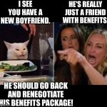 Reverse smudge | I SEE YOU HAVE A NEW BOYFRIEND. HE'S REALLY JUST A FRIEND WITH BENEFITS. HE SHOULD GO BACK AND RENEGOTIATE HIS BENEFITS PACKAGE! | image tagged in reverse smudge and karen | made w/ Imgflip meme maker