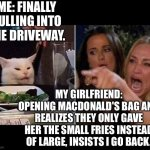 Reverse smudge | ME: FINALLY PULLING INTO THE DRIVEWAY. MY GIRLFRIEND: OPENING MACDONALD'S BAG AND REALIZES THEY ONLY GAVE HER THE SMALL FRIES INSTEAD OF LAR | image tagged in reverse smudge and karen | made w/ Imgflip meme maker