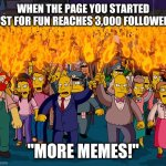 "S/O Memes is celebrating 3,000 followers on Facebook | WHEN THE PAGE YOU STARTED JUST FOR FUN REACHES 3,000 FOLLOWERS ""MORE MEMES!"" 