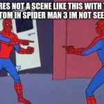 Spider Man Double | IF THERES NOT A SCENE LIKE THIS WITH TOBEY, ANDREW, AND TOM IN SPIDER MAN 3 IM NOT SEEING THE MOVIE | image tagged in spider man double | made w/ Imgflip meme maker