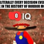 Its true. | LITERALLY EVERY DECISION EVER MADE IN THE HISTORY OF HORROR MOVIES: 0 | image tagged in infinite iq,iq,horror movie,horror | made w/ Imgflip meme maker