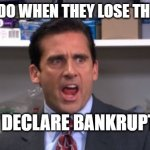 nintendo declares bankruptcy | WE DECLARE BANKRUPTCY! NINTENDO WHEN THEY LOSE THEIR FANS | image tagged in the office bankruptcy,nintendo,nintendo declares bankruptcy | made w/ Imgflip meme maker