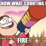 FIRE | 5...4... YOU KNOW WHAT COUNTING IS SLOW SO FIRE | image tagged in i am the god of destruction | made w/ Imgflip meme maker