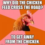JOKECEPTION. | WHY DID THE CHICKEN FEED CROSS THE ROAD? TO GET AWAY FROM THE CHICKEN. | image tagged in funny,chicken,memes | made w/ Imgflip meme maker