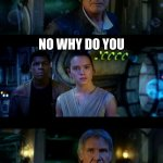 It's True All of It Han Solo Meme | DO YOU HAVE DARTH VADER AS A FATHER IN LAW WELL... YES NOW GET OUT! NO WHY DO YOU | image tagged in memes,it's true all of it han solo | made w/ Imgflip meme maker