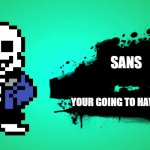 EVERYONE JOINS THE BATTLE | SANS YOUR GOING TO HAVE A BAD TIME | image tagged in everyone joins the battle | made w/ Imgflip meme maker