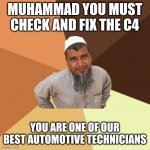 Ordinary Muslim Man | MUHAMMAD YOU MUST CHECK AND FIX THE C4 YOU ARE ONE OF OUR BEST AUTOMOTIVE TECHNICIANS | image tagged in memes,ordinary muslim man | made w/ Imgflip meme maker