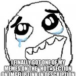 "YAY | I FINALLY GOT ONE OF MY MEMES ON THE ""HOT"" SECTION ON IMGFLIP LINK IN DESCRIPTION 