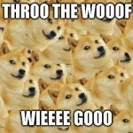 i will be wooofing to the bank by woofday | THROO THE WOOOF WIEEEE GOOO | image tagged in memes,multi doge,funny memes,doge,cryptocurrency,wallstreetbets | made w/ Imgflip meme maker