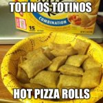 Y does this exist | TOTINOS TOTINOS HOT PIZZA ROLLS | image tagged in memes,good guy pizza rolls | made w/ Imgflip meme maker