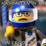 NO!!! | A MAN HAS FALLEN IN THE RIVER IN LEGO CITY! | image tagged in a man has fallen in the river in lego city | made w/ Imgflip meme maker