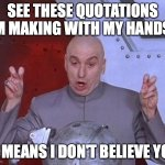 Dr Evil Laser | SEE THESE QUOTATIONS I'M MAKING WITH MY HANDS? IT MEANS I DON'T BELIEVE YOU | image tagged in memes,dr evil laser | made w/ Imgflip meme maker