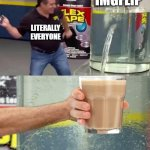 Flex Tape | IMGFLIP LITERALLY EVERYONE | image tagged in flex tape | made w/ Imgflip meme maker