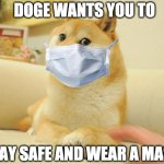 please | STAY SAFE AND WEAR A MASK DOGE WANTS YOU TO | image tagged in memes,doge 2 | made w/ Imgflip meme maker