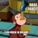 Elon Musk and Doge coin | DOGE FAUCET ELON MUSK IN DREAMS | image tagged in curious george apple cider | made w/ Imgflip meme maker