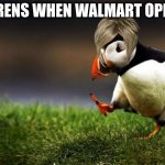 Unpopular Opinion Puffin | KARENS WHEN WALMART OPENS | image tagged in memes,unpopular opinion puffin | made w/ Imgflip meme maker