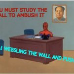 I Wanna Get Out Of Here | YOU MUST STUDY THE   WALL TO AMBUSH IT AHA! WEBSLING THE WALL AND PUSH IT! | image tagged in memes,spiderman computer desk,spiderman,get out,wall,mao zedong | made w/ Imgflip meme maker