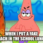 Fake roach in the school lunch | WHEN I PUT A FAKE ROACH IN THE SCHOOL LUNCH. | image tagged in gifs,patrick | made w/ Imgflip video-to-gif maker
