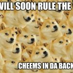 Multi Doge | DOGE WILL SOON RULE THE WORLD FOREVER                CHEEMS IN DA BACKGROWND CAN YOU FIND IT | image tagged in memes,multi doge | made w/ Imgflip meme maker