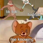Which is worse? | tik tok fortnite me knowing they both suck | image tagged in tom and jerry swordfight | made w/ Imgflip meme maker