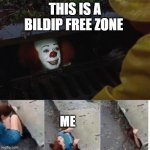 bildip freezone! Bildip free zone!!BILDIP FREE ZONE!!!! | THIS IS A BILDIP FREE ZONE ME | image tagged in pennywise in sewer | made w/ Imgflip meme maker