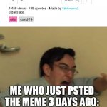 HOLY CRAP THX FOR THE VIEWS (and upvote) | IMG FLIP COMMUNITY: ME WHO JUST PSTED THE MEME 3 DAYS AGO: | image tagged in filthy frank confused scream | made w/ Imgflip meme maker